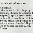 Book information: Gloria F. Seaman Chrysanthemums. Six Etchings by Gloria Seaman. Chinese & Japanese Poems. [Northampton]: Apiary Press, 1960. Copy number 22 of an edition of 25 copies, signed by the artist, and printed in the typography studio at Smith College in 1960. Presented by Gloria Seaman Allen, Class of 1960.